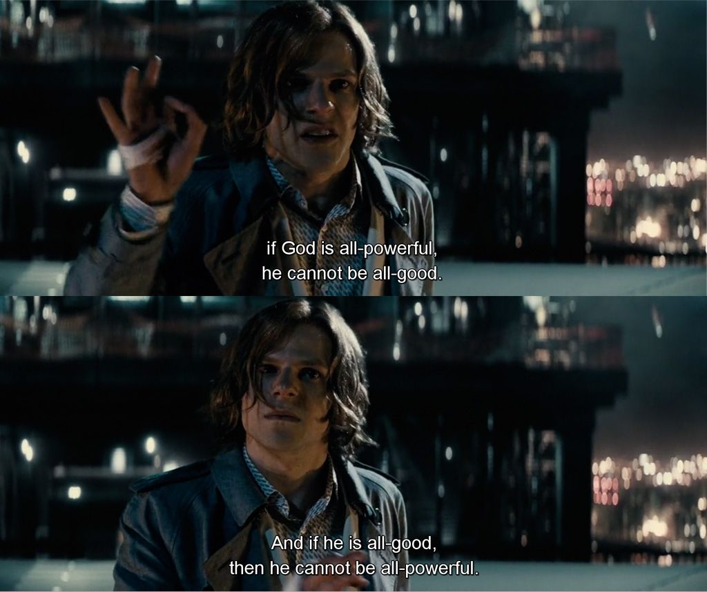 Lex Luthor if God is all powerful he cannot be all good, and if he is all good, then he cannot be all powerful.